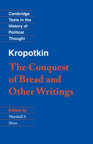 Kropotkin: 'The Conquest of Bread' and Other Writings By Peter Kropotkin