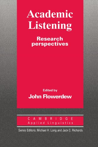 Academic Listening: Research Perspectives (Cambridge Applied Linguistics) By Edited by John Flowerdew (Hong Kong City Polytechnic)