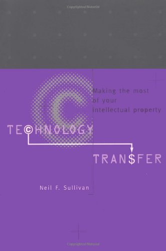 Technology Transfer: Making the Most of Your Intellectual Property By Neil F. Sullivan (Nuventures Ltd)