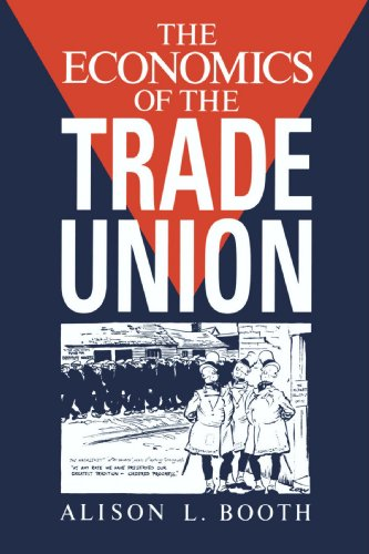 The Economics of the Trade Union By Alison L. Booth (Birkbeck College, University of London)