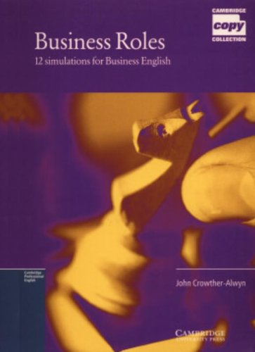 Business Roles 1: 12 Simulations for Business English: Bk.2 (Cambridge Copy Collection) By John Crowther-Alwyn