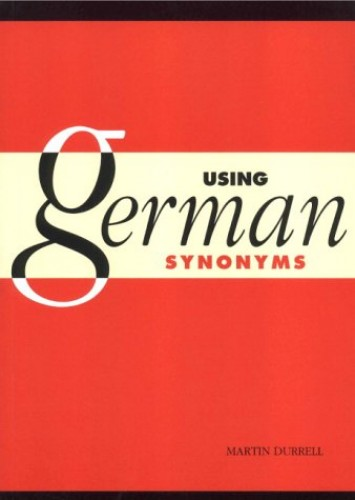 Using German Synonyms By Martin Durrell (University of Manchester)
