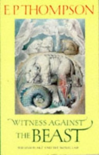 Witness Against the Beast: William Blake and the Moral Law By E. P. Thompson