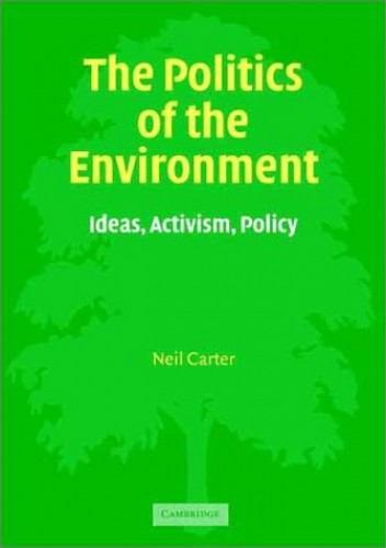 The Politics of the Environment By Neil Carter