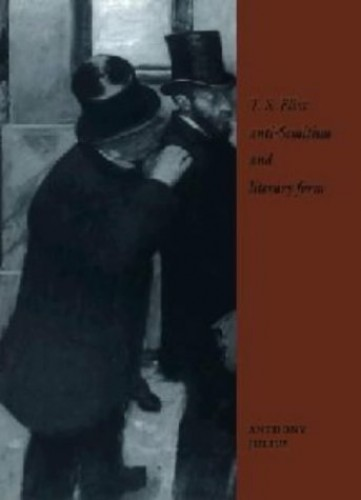T. S. Eliot, Anti-Semitism, and Literary Form By Anthony Julius