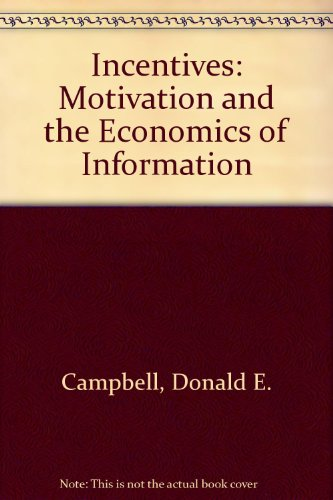 Incentives: Motivation and the Economics of Information by Donald E. Campbell (College of William and Mary, Virginia)