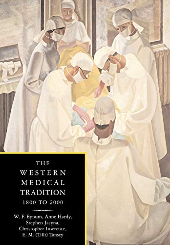 The Western Medical Tradition: 1800 to 2000: 1800-2000 By W. F. Bynum