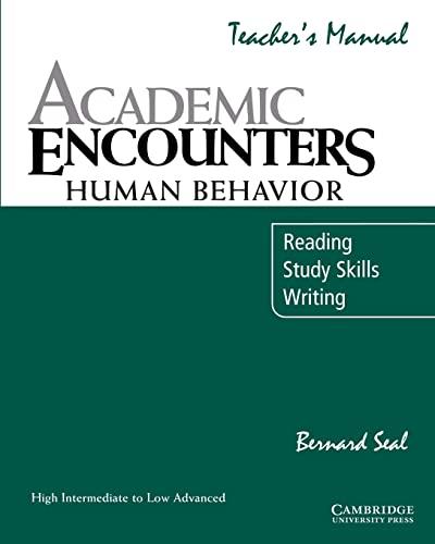 Academic Encounters: Human Behavior Teacher's manual: Reading, Study Skills, and Writing: Human Behaviour By Bernard Seal (University of Southern California)