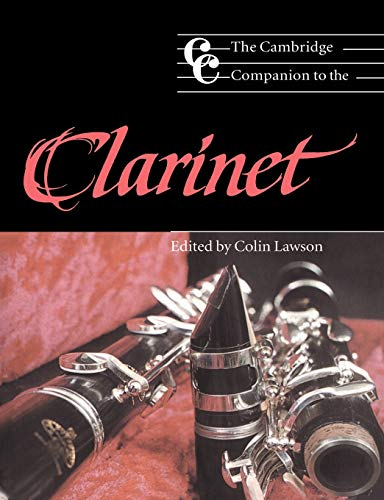 The Cambridge Companion to the Clarinet By Edited by Colin Lawson (London College of Music, Thames Valley University)