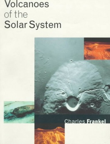 Volcanoes of the Solar System By Charles Frankel