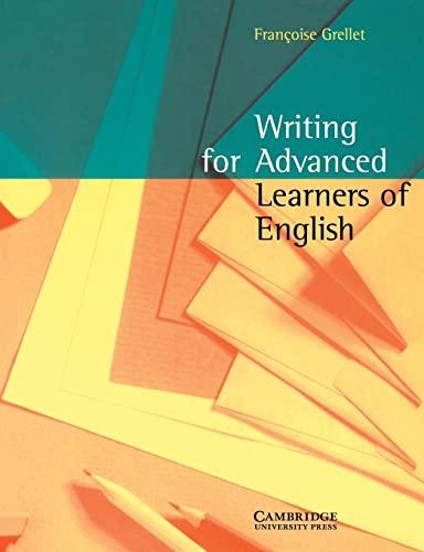 Writing for Advanced Learners of English By Frangoise Grellet (Professeur de Premiere Superieure Au Lycee Henri IV Paris)