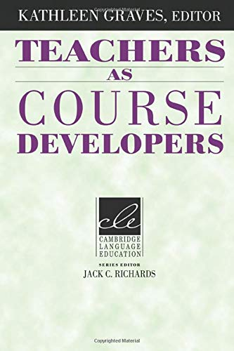 Teachers as Course Developers By Kathleen Graves