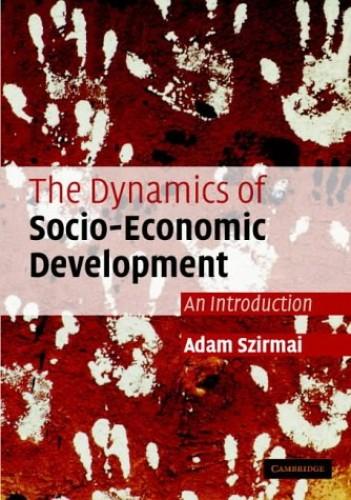 The Dynamics of Socio-Economic Development By Adam Szirmai (Technische Universiteit Eindhoven, The Netherlands)