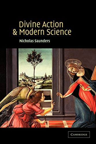 Divine Action and Modern Science By Nicholas Saunders (University of Oxford)