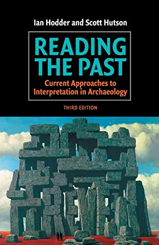 Reading the Past, Third Edition: Current Approaches to Interpretation in Archaeology By Ian Hodder (Stanford University, California)