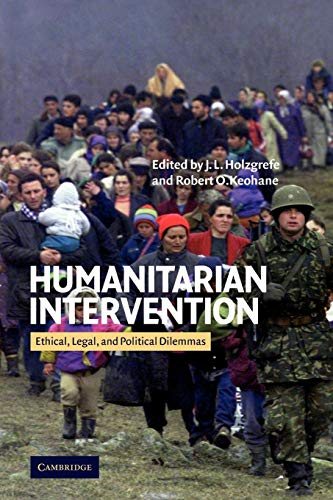 Humanitarian Intervention: Ethical, Legal and Political Dilemmas by J.L. Holzgrefe