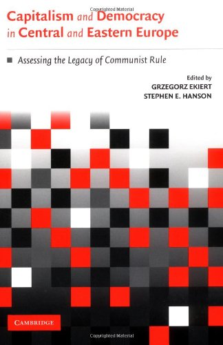 Capitalism and Democracy in Central and Eastern Europe By Edited by Grzegorz Ekiert (Harvard University, Massachusetts)