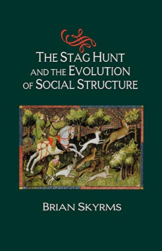 The Stag Hunt and the Evolution of Social Structure By Brian Skyrms (University of California, Irvine)
