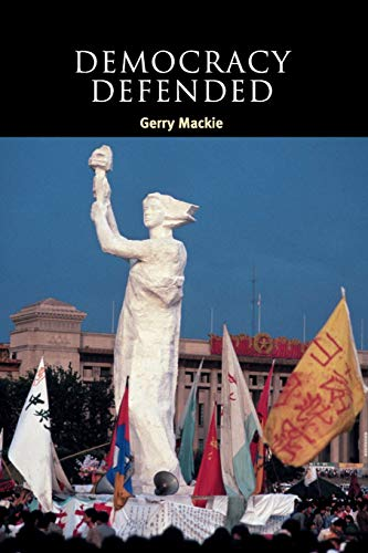 Democracy Defended By Gerry Mackie (University of Notre Dame, Indiana)
