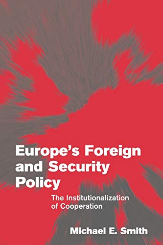 Europe's Foreign and Security Policy By Michael E. Smith (Reader in International Relations, Georgia State University)