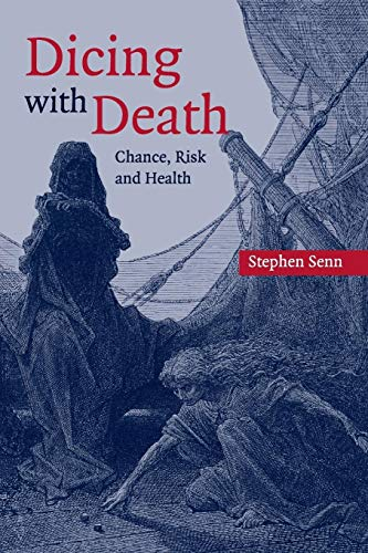 Dicing with Death: Chance, Risk And Health By Stephen S. Senn