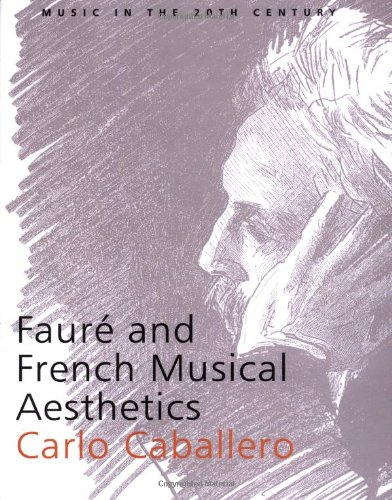 Faure and French Musical Aesthetics By Carlo Caballero (University of Colorado, Boulder)