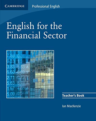 English for the Financial Sector Teacher's Book (Cambridge Professional English) By Ian Mackenzie