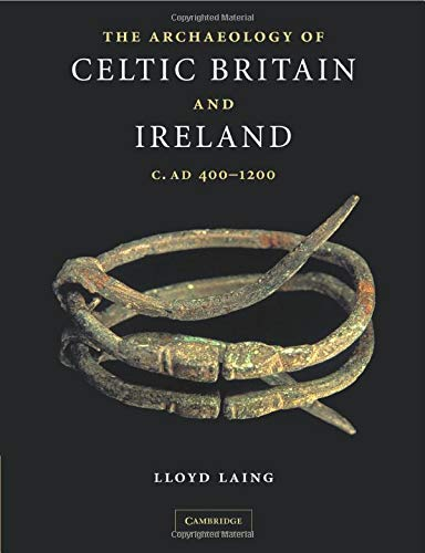 The Archaeology of Celtic Britain and Ireland: c. AD 400-1200 By Lloyd Laing