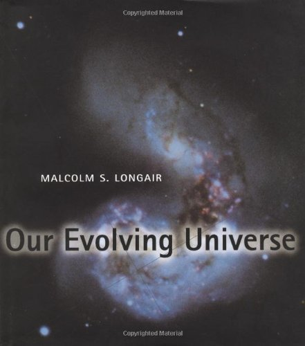Our Evolving Universe By Malcolm S. Longair (University of Cambridge)