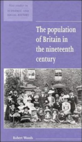 The Population of Britain in the Nineteenth Century By Robert Woods (University of Liverpool)