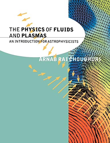 The Physics of Fluids and Plasmas: An Introduction for Astrophysicists by Arnab Rai Choudhuri