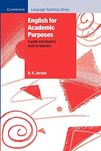 English for Academic Purposes: A Guide and Resource Book for Teachers (Cambridge Language Teaching Library) By R.R. Jordan