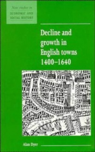 Decline and Growth in English Towns 1400-1640 By Alan Dyer (University of Wales, Bangor)