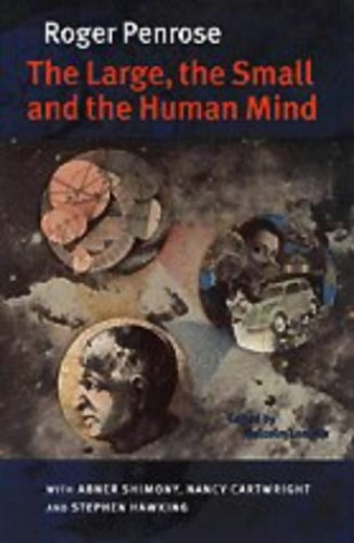 The Large, the Small and the Human Mind By Roger Penrose (University of Oxford)