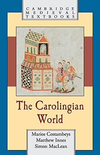 The Carolingian World By Marios Costambeys (University of Liverpool)