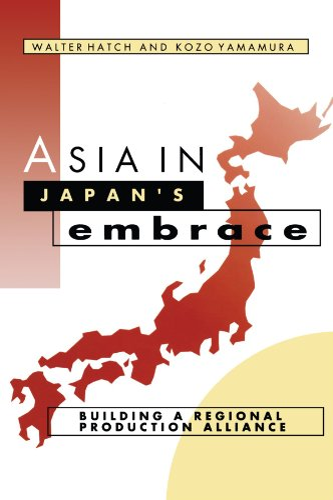 Asia in Japan's Embrace By Walter Hatch (University of Washington)