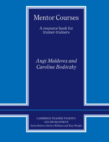 Mentor Courses: A Resource Book for Trainer-Trainers (Cambridge Teacher Training and Development) By Angi Malderez