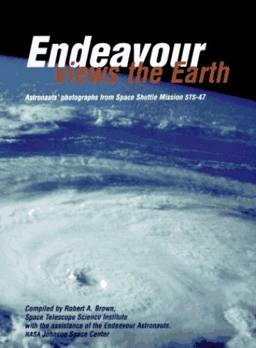 Endeavour Views the Earth By Robert A. Brown