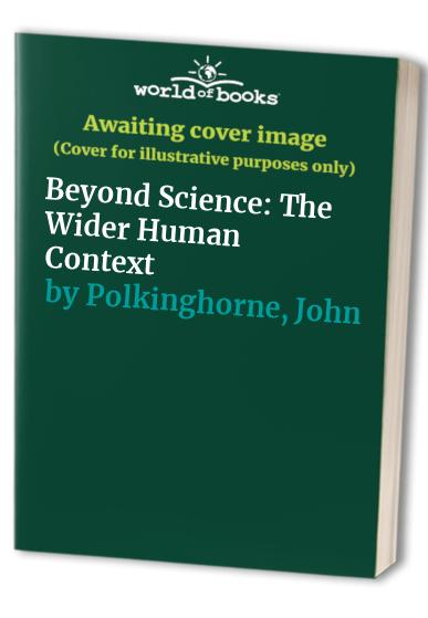 Beyond Science By J. C. Polkinghorne