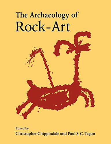The Archaeology of Rock-Art By Christopher Chippindale (University of Cambridge)