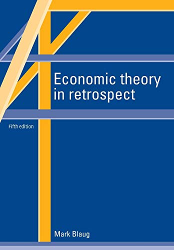 Economic Theory in Retrospect By Mark Blaug (Universiteit van Amsterdam)