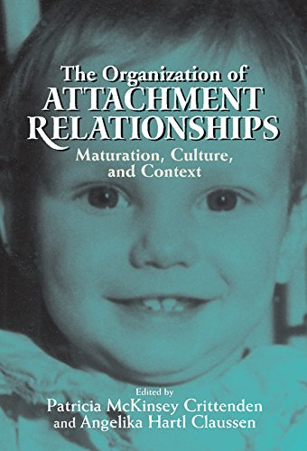 The Organization of Attachment Relationships By Patricia McKinsey Crittenden (Family Relations Institute, Miami, Florida)