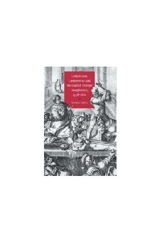 Catholicism, Controversy and the English Literary Imagination, 1558-1660 By Alison Shell (University of Durham)