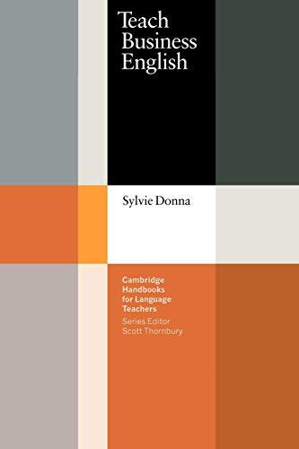 Teach Business English (Cambridge Handbooks for Language Teachers) By Sylvie Donna