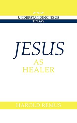 Jesus as Healer By Harold Remus (Wilfrid Laurier University, Ontario)