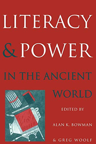 Literacy and Power in the Ancient World By Edited by Alan K. Bowman (University of Oxford)