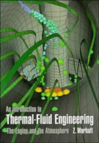 An Introduction to Thermal-Fluid Engineering: The Engine and the Atmosphere (Cambridge Series on Chemical Engineering) By Zellman Warhaft (Cornell University, New York)