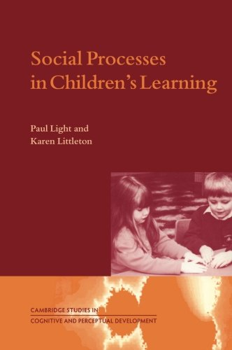 Social Processes in Children's Learning By Paul Light (Bournemouth University)