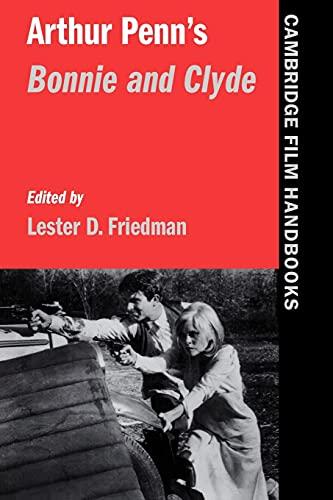 Arthur Penn's Bonnie and Clyde By Lester D. Friedman (Syracuse University, New York)
