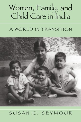 Women, Family, and Child Care in India By Susan C. Seymour (Pitzer College, Claremont)